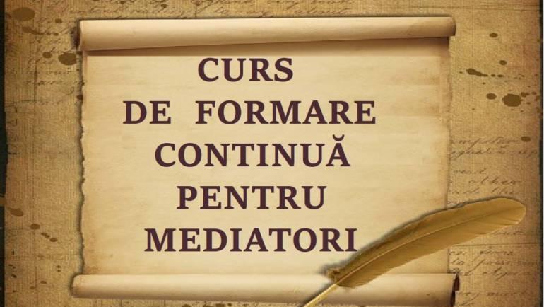 CURS DE FORMARE CONTINUA A MEDIATORILOR